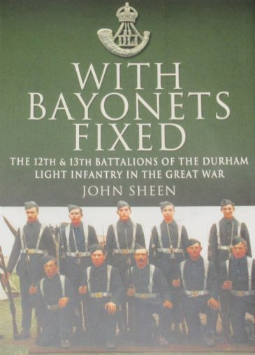 With Bayonets Fixed - The 12th and 13th Battalions of the Durham Light Infantry in the Great War